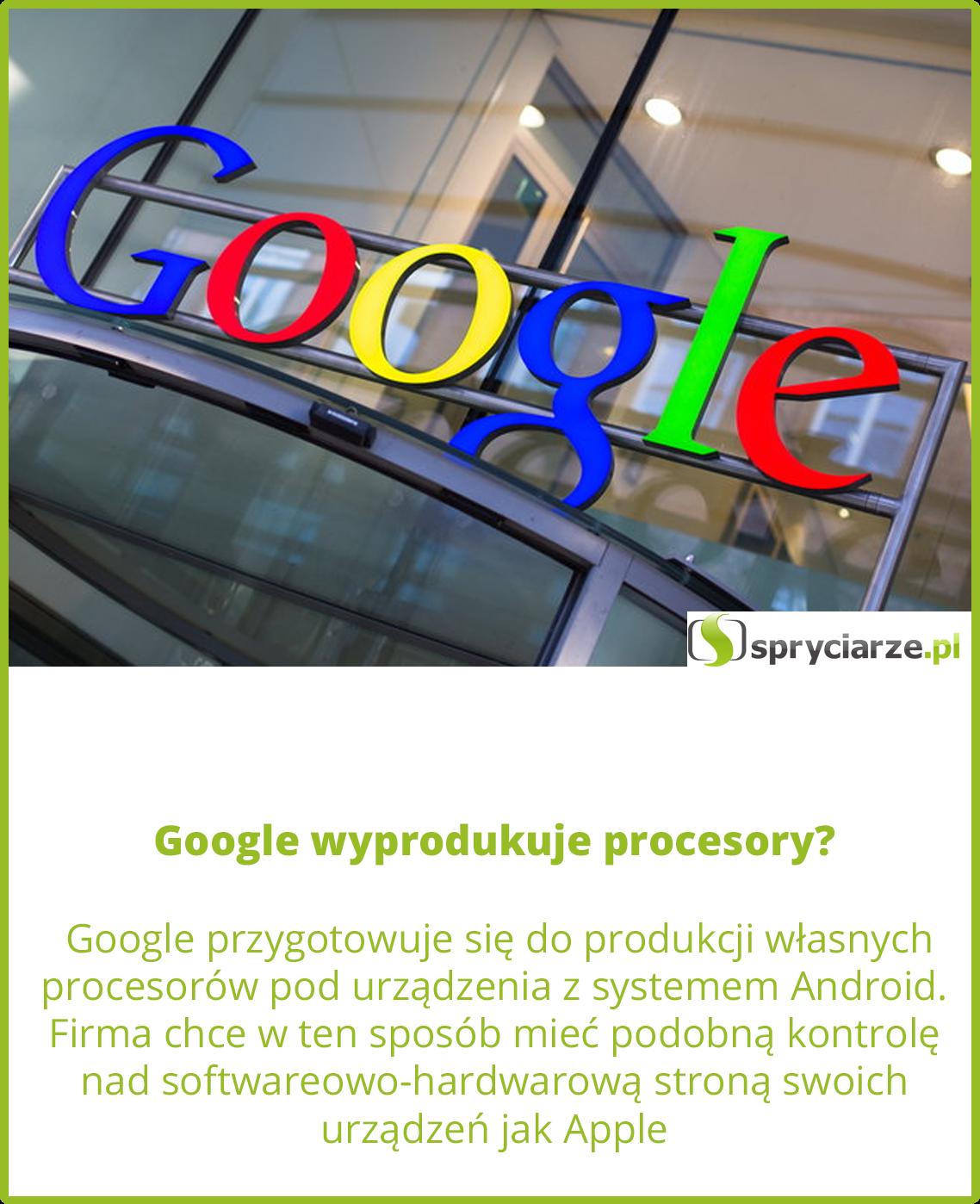 Google wyprodukuje procesory?